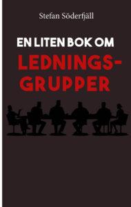 Bokomslag till En liten bok om ledningsgrupper av Stefan Söderfjäll. En liten bok om ledningsgrupper är en del i serien En liten bok som handlar om ledarskap och arbetspsykologins olika delområden.