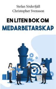 Bokomslag för En liten bok om medarbetarskap av Stefan Söderfjäll och Christopher Svensson. Bokserien består av böcker som handlar om arbetspsykologi och ledarskap.
