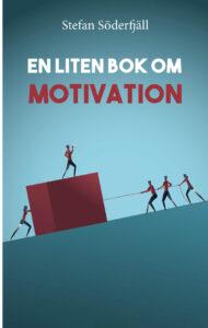 Bilden föreställer omslaget till boken En liten bok om motivation. En liten bok om motivation är en del i serien En liten bok som handlar om ledarskap och arbetspsykologins olika delområden.