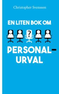 Bokomslaget för En liten bok om personalurval av Christopher Svensson. En liten bok om personalurval är en del i serien En liten bok som handlar om ledarskap och arbetspsykologins olika delområden.